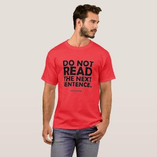 Do Not Read The Next Sentence. T-Shirt
