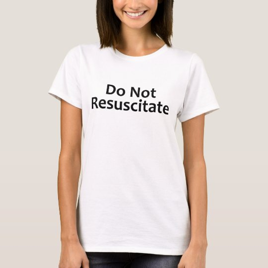 Do Not Resuscitate Funny Hospital T-Shirt