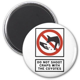 Do Not Shoot Craps with the Coyotes Highway Sign 6 Cm Round Magnet