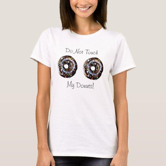 Do Not Touch My Doughnuts Humourous Shirt