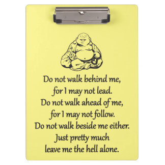 Do Not Walk Behind Me - Sarcastic Zen Phrase Clipboard