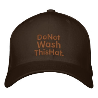 Do Not Wash This Hat Embroidered Baseball Cap