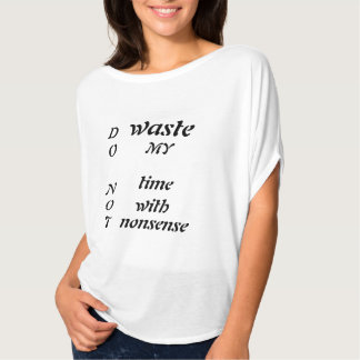 Do not waste my time with nonsense- T-shirt