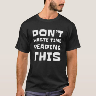 Do Not Waste Your Time T-Shirt