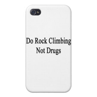 Do Rock Climbing Not Drugs iPhone 4 Cases