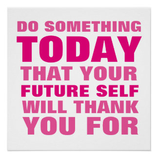 Do Something Today Future Self Thank You Poster P