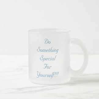 Do SomethingSpecial For Yourself!!!, Do Somethi... Frosted Glass Mug
