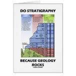 Do Stratigraphy Because Geology Rocks Greeting Cards