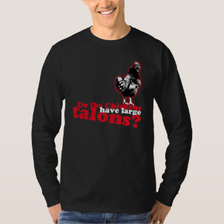 Do the chickens have large talons? T-Shirt