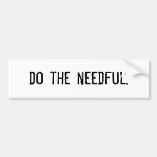 Do The Needful. Bumper Sticker