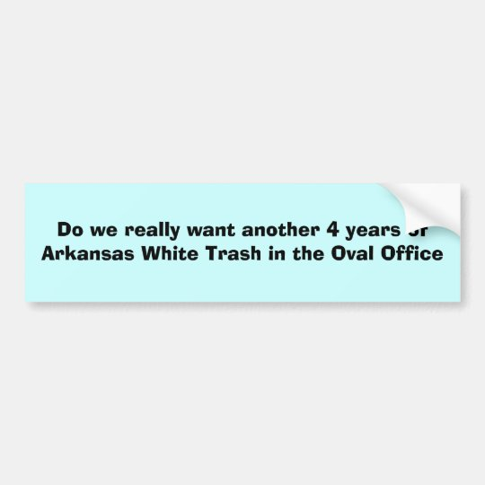Do we really want another 4 years of Arkansas W... Bumper Sticker