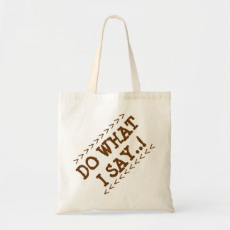 Do what I say bags