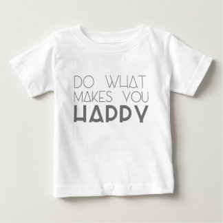 Do what makes you happy baby T-Shirt