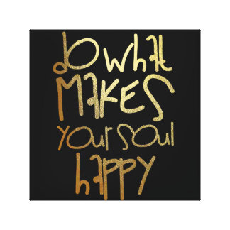 Do What Makes Your Soul Happy Canvas Print