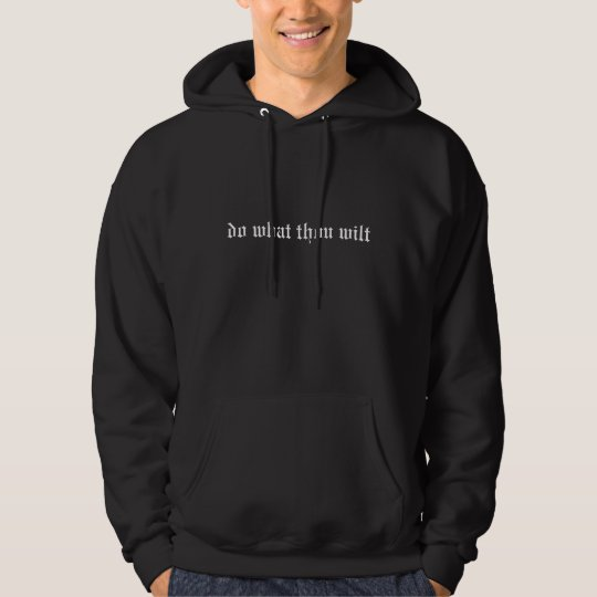 """Do what thou wilt"" Hoodie"