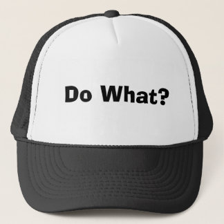 Do What? Trucker Hat