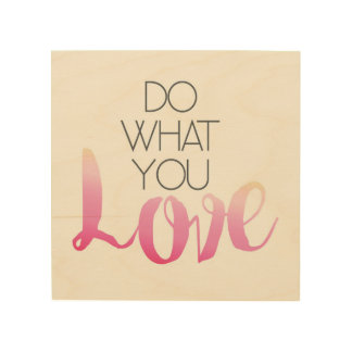 Do What You Love 2 Wood Print