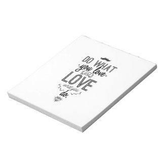 Do What You Love and Love What You Do Notepads