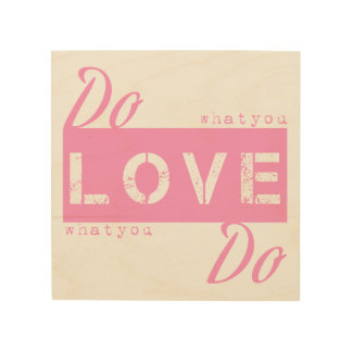 Do what you love - pink wood wall art