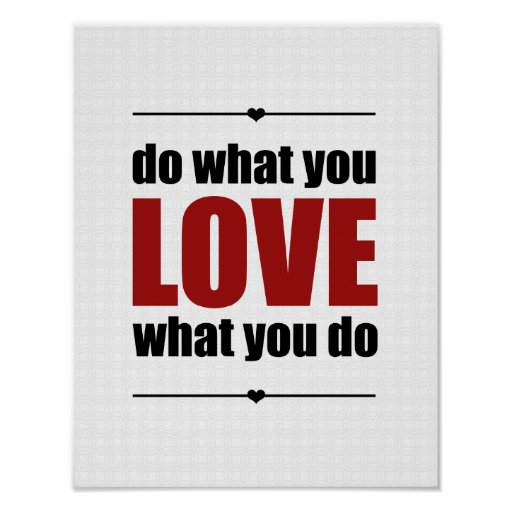 do what you love what you do poster white zazzle. Black Bedroom Furniture Sets. Home Design Ideas