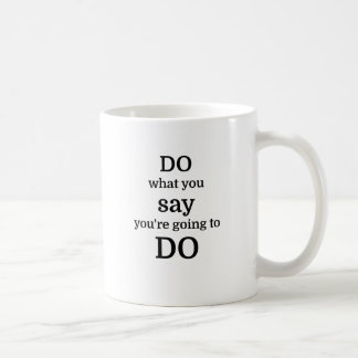Do what you say you're going to do coffee mugs