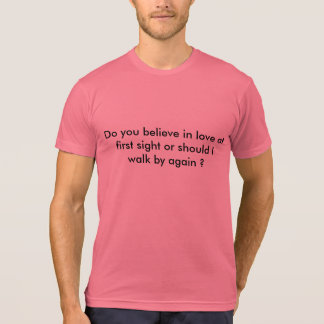 Do you believe in love at first sight? shirts