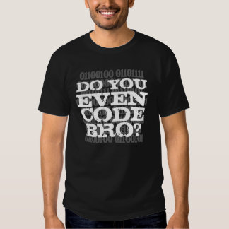 Do You Even Code Bro Shirt