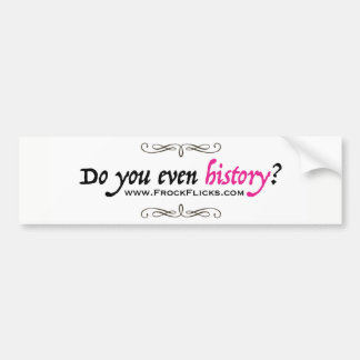 Do you even history? - Bumper Sticker