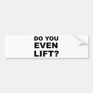 Do You Even Lift Bumper Sticker