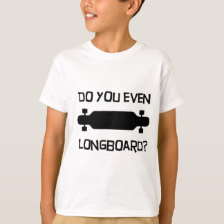 Do you even Longboard? T-Shirt