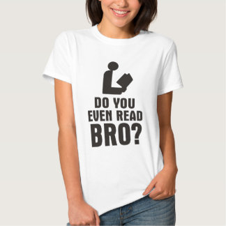 Do You Even Read Bro? T Shirts