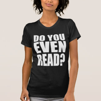 Do You Even Read? Shirts