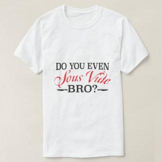 Do You Even Sous Vide, Bro? T-Shirt