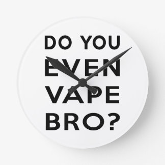 Do you even vape bro? round clock