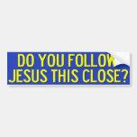 Do You Follow Jesus This Close? Bumper Sticker