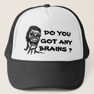 DO YOU GOT ANY BRAINS ?  ZOMBIE TRUCKER HAT