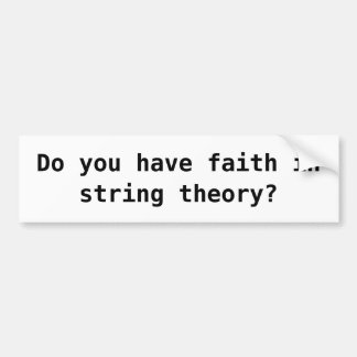 Do you have faith in string theory? bumper sticker