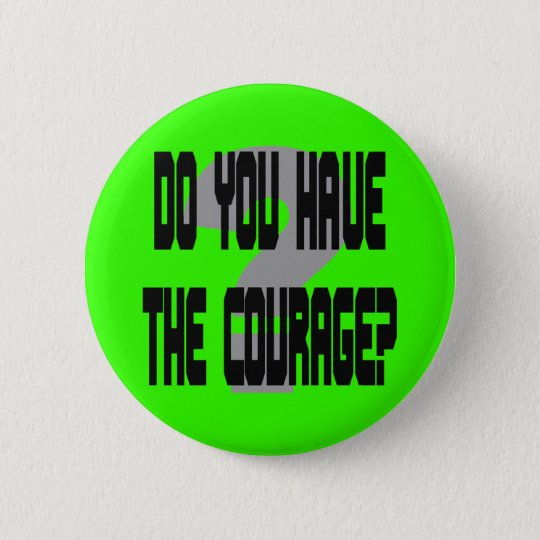 Do You Have the Courage? Button