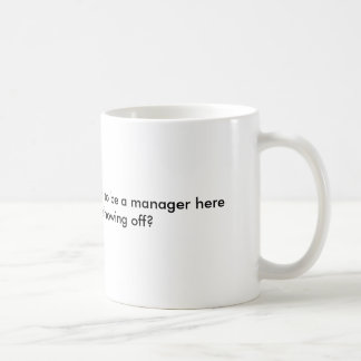 Do You have to be an idiot to be a manager here... Coffee Mugs