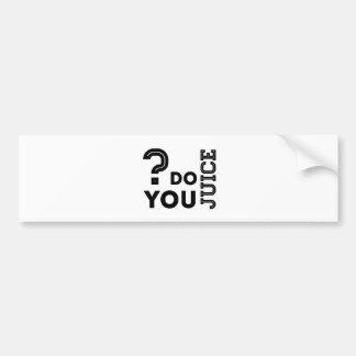 Do you Juice? Bumper Sticker