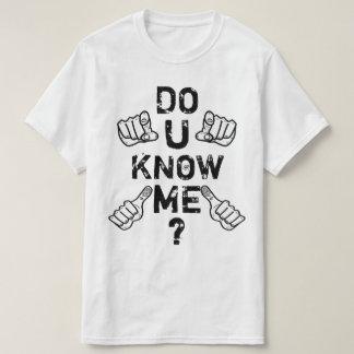 do you know me? T-Shirt