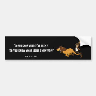 """""""Do You Know What Lions I Hunted?"""" Bumper Sticker"""