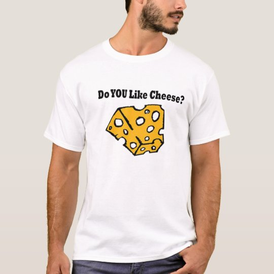 Do You Like Cheese? T-Shirt