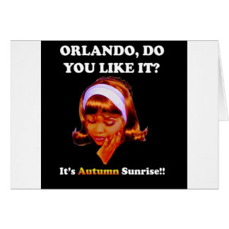 Do You Like It Orlando? It's Autumn Sunrise Card