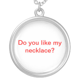 Do you like my necklace? round pendant necklace