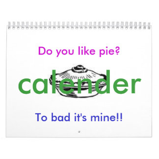 Do you like pie?, To bad it's mine!!... Calendars