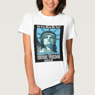 Do You Miss Me Yet - Restore Freedom 2012 T-shirt