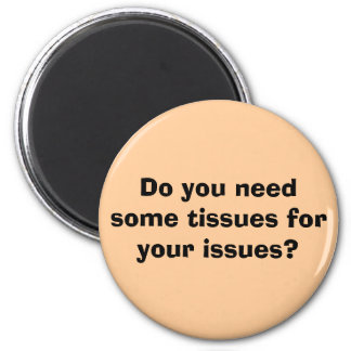 Do you need some tissues for your issues? 6 cm round magnet
