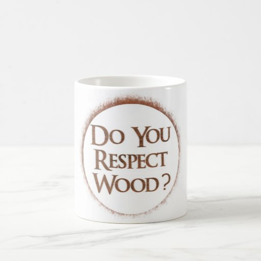 Do you respect wood? basic white mug