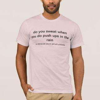 do you sweat when you do push ups in the rain T-Shirt